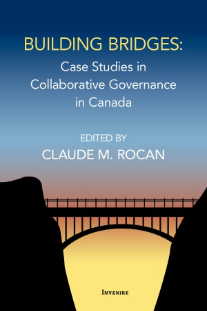 Building Bridges: Case Studies in Collaborative Governance in Canada